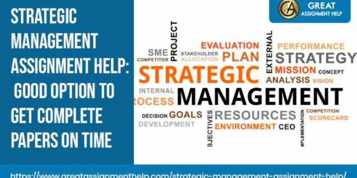 Strategic Management Assignment Help: Good Option To Get Complete Papers On Time