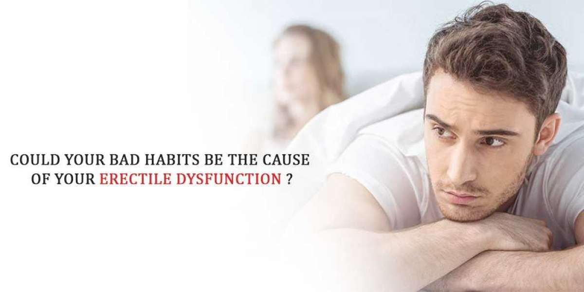 COULD YOUR BAD HABITS BE THE CAUSE OF YOUR ERECTILE DYSFUNCTION?