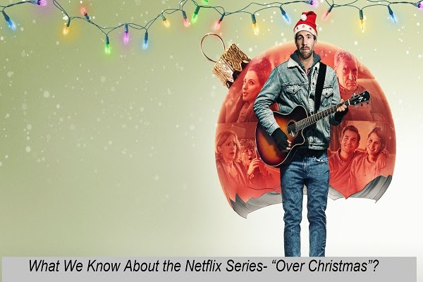 """What We Know About the Netflix Series- """"Over Christmas""""?"""