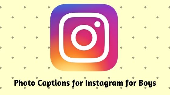 (Updated 2020) 100+ Instagram Captions for Boys
