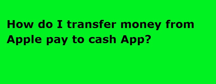 How do I transfer money from Apple pay to Cash App. 1-860-760-1983 Contact Us
