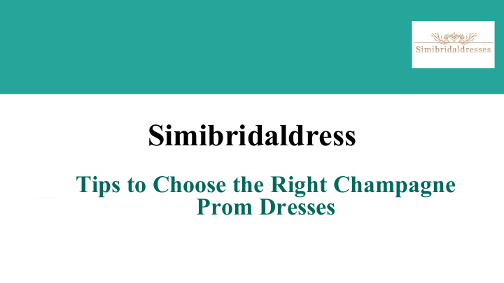 Tips to Choose the Right Champagne Prom Dresses   edocr