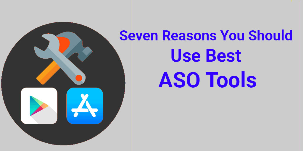 Seven Reasons You Should Use Best ASO Tools   AppMarketingPlus