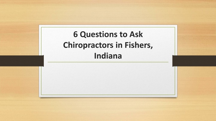 PPT - 6 Questions to Ask Chiropractors in Fishers, PowerPoint Presentation - ID:10888744
